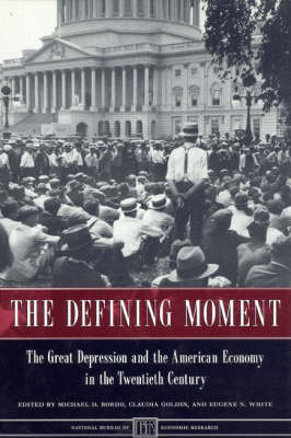 The Defining Moment: Great Depression and the American Economy in the Twentieth Century - National Bureau of Economic Research Project Reports (Hardback)