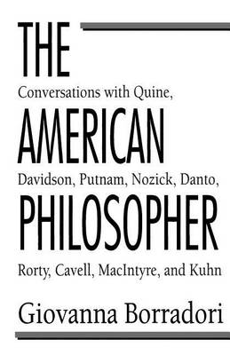 The American Philosopher: Conversations with Quine, Davidson, Putnam, Nozick, Danto, Rorty, Cavell, MacIntyre, Kuhn (Paperback)