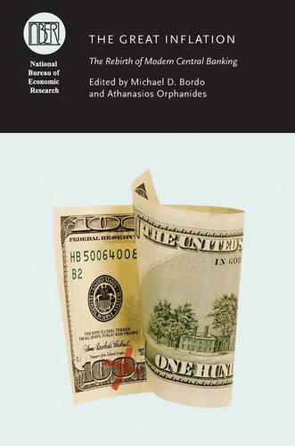 The Great Inflation: The Rebirth of Modern Central Banking - National Bureau of Economic Research Conference Report (Hardback)