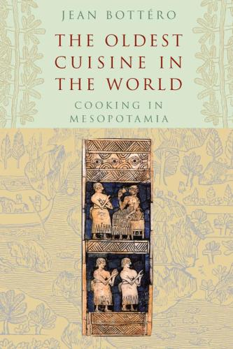 The Oldest Cuisine in the World: Cooking in Mesopotamia (Paperback)