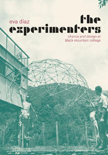 The Experimenters: Chance and Design at Black Mountain College (Hardback)