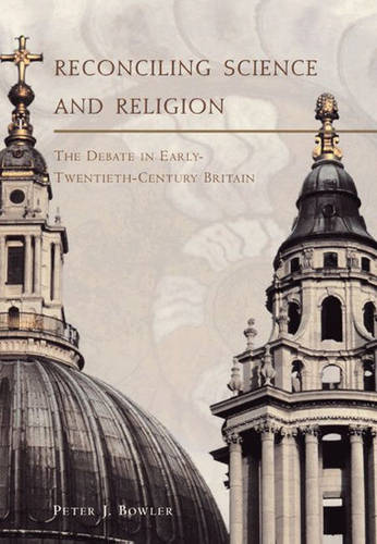 Reconciling Science and Religion: The Debate in Early Twentieth-century Britain - Science & Its Conceptual Foundations S. (Hardback)