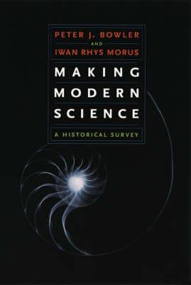 Making Modern Science: A Historical Survey (Hardback)