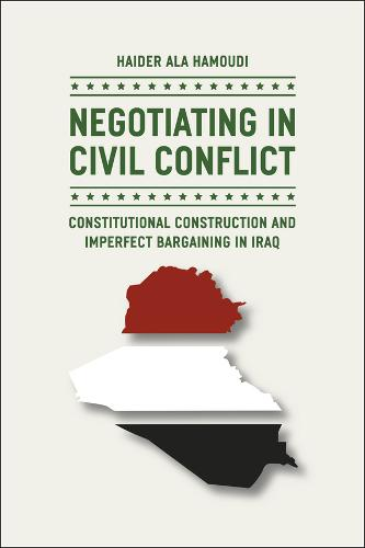Negotiating in Civil Conflict: Constitutional Construction and Imperfect Bargaining in Iraq (Paperback)