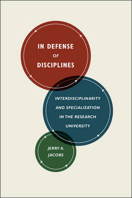 In Defense of Disciplines: Interdisciplinarity and Specialization in the Research University (Paperback)
