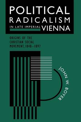Political Radicalism in Late Imperial Vienna: Origins of the Christian Social Movement, 1848-97 (Paperback)