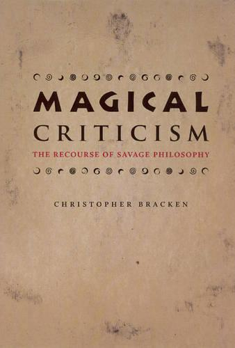 Magical Criticism: The Recourse of Savage Philosophy (Paperback)