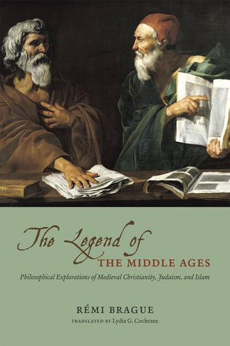 The Legend of the Middle Ages: Philosophical Explorations of Medieval Christianity, Judaism, and Islam (Paperback)
