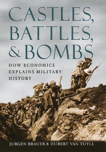 Castles, Battles, and Bombs: How Economics Explains Military History (Hardback)