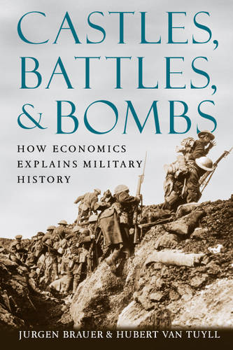 Castles, Battles, and Bombs: How Economics Explains Military History (Paperback)