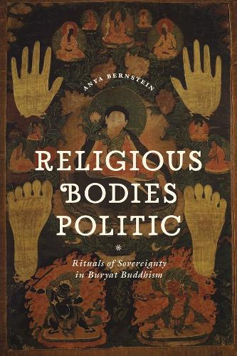 Religious Bodies Politic: Rituals of Sovereignty in Buryat Buddhism - Buddhism and Modernity (Paperback)