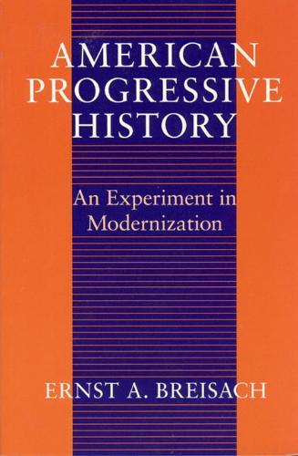 American Progressive History: An Experiment in Modernization (Hardback)