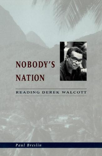 Nobody's Nation: Reading Derek Walcott (Hardback)