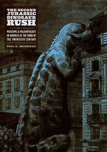 The Second Jurassic Dinosaur Rush: Museums and Paleontology in America at the Turn of the Twentieth Century (Hardback)