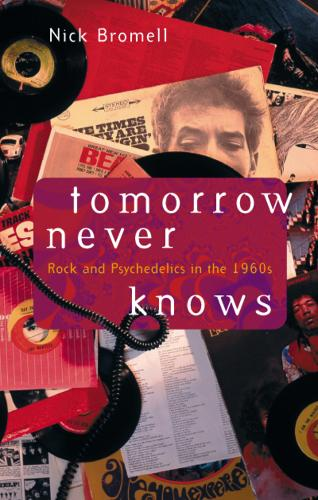 Tomorrow Never Knows: Rock and Psychedelics in the 1960s (Paperback)
