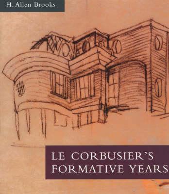 Le Corbusier's Formative Years: Charles-Edouard Jeanneret at La Chaux-de-Fonds (Paperback)