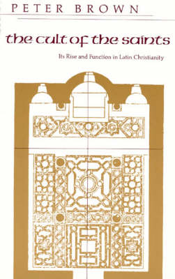 The Cult of the Saints: Its Rise and Function in Latin Christianity - Haskell Lecture (Paperback)