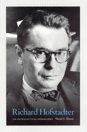Richard Hofstadter: An Intellectual Biography (Hardback)
