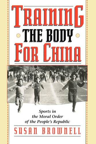 Training the Body for China: Sports in the Moral Order of the People's Republic (Paperback)