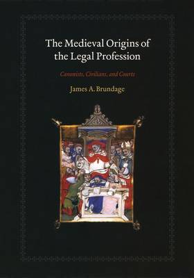 The Medieval Origins of the Legal Profession: Canonists, Civilians, and Courts (Hardback)