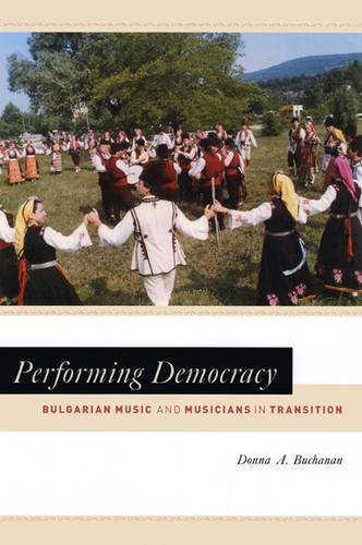 Performing Democracy: Bulgarian Music and Musicians in Transition - Chicago Studies in Ethnomusicology (Paperback)