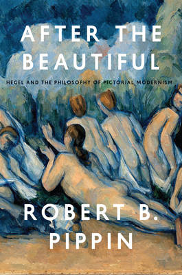 After the Beautiful: Hegel and the Philosophy of Pictorial Modernism (Hardback)