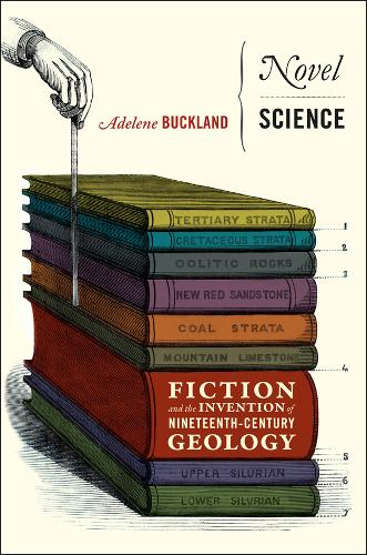 Novel Science: Fiction and the Invention of Nineteenth-century Geology (Hardback)