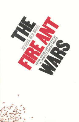 The Fire Ant Wars: Nature, Science and Public Policy in Twentieth-century America (Paperback)