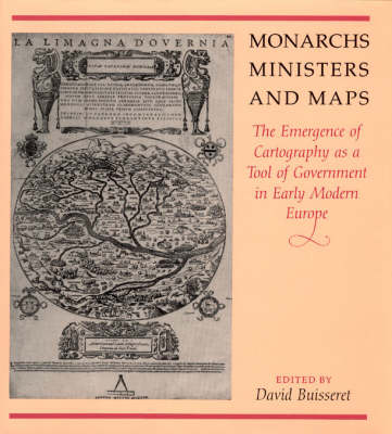 Monarchs, Ministers and Maps: Emergence of Cartography as a Tool of Government in Early Modern Europe - The Kenneth Nebenzahl Jr. Lectures in the History of Cartography (Hardback)