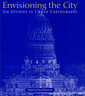 Envisioning the City: Six Studies in Urban Cartography - The Kenneth Nebenzahl Jr. Lectures in the History of Cartography 1998 (Hardback)