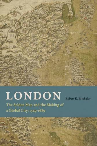 London: The Selden Map and the Making of a Global City, 1549 - 1689 (Hardback)