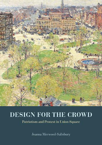 Design for the Crowd: Patriotism and Protest in Union Square (Hardback)