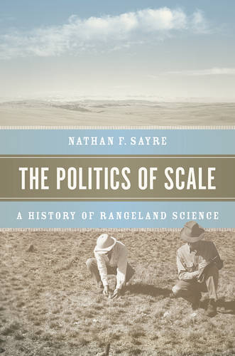 The Politics of Scale: A History of Rangeland Science (Paperback)