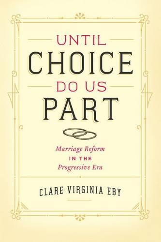 Until Choice Do Us Part: Marriage Reform in the Progressive Era (Hardback)