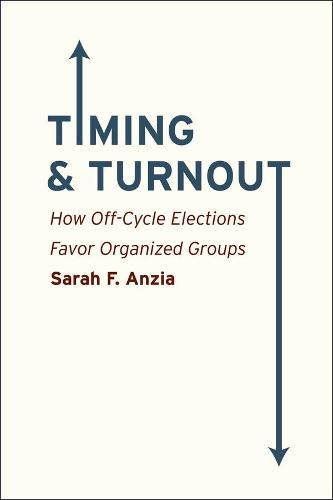 Timing and Turnout: How Off-cycle Elections Favor Organized Groups (Hardback)
