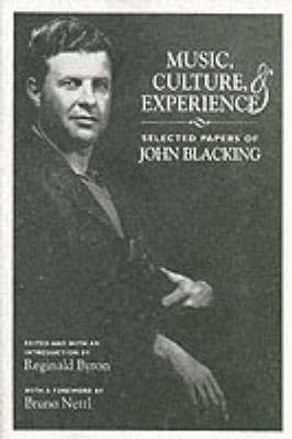Music, Culture and Experience: Selected Papers of John Blacking - Chicago Studies in Ethnomusicology (Paperback)