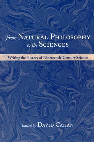 From Natural Philosophy to the Sciences: Writing the History of Ninteenth-century Science (Hardback)