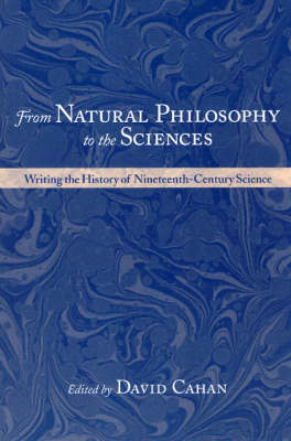 From Natural Philosophy to the Sciences: Writing the History of Nineteenth-Century Science (Paperback)