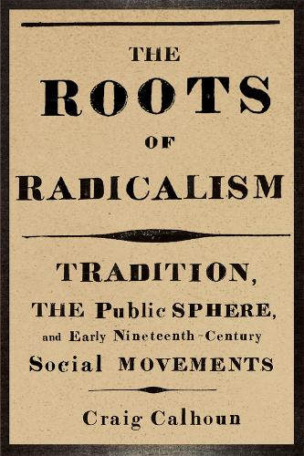The Roots of Radicalism: Tradition, the Public Sphere, and Early Nineteenth-Century Social Movements (Paperback)
