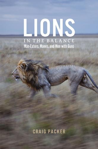 Lions in the Balance: Man-Eaters,Manes and Men with Guns (Hardback)