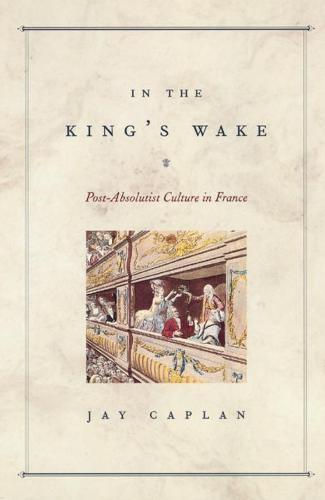 In the King's Wake: Post-absolutist Culture in France (Hardback)