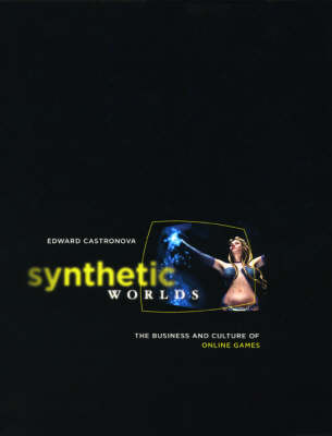 Synthetic Worlds: The Business and Culture of Online Games (Hardback)