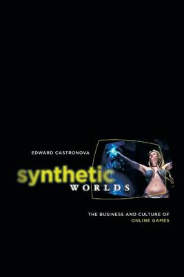 Synthetic Worlds: The Business and Culture of Online Games (Paperback)