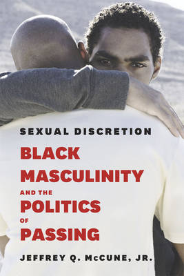 Sexual Discretion: Black Masculinity and the Politics of Passing (Hardback)