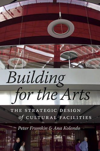 Building for the Arts: The Strategic Design of Cultural Facilities (Hardback)