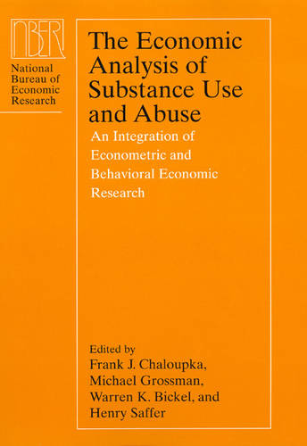 The Economic Analysis of Substance Use and Abuse: An Integration of Econometric and Behavioral Economic Research - National Bureau of Economic Research Conference Report 1999 (Hardback)