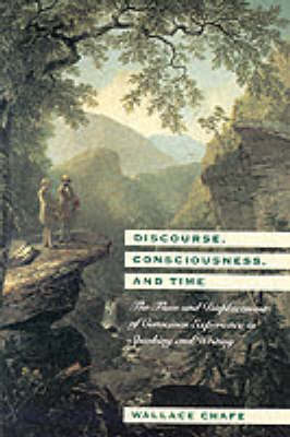 Discourse, Consciousness and Time: Flow and Displacement of Conscious Experience in Speaking and Writing (Paperback)