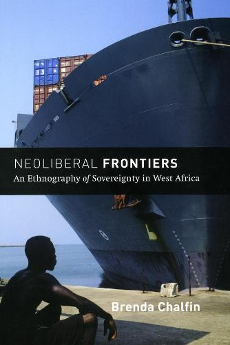 Neoliberal Frontiers: An Ethnography of Sovereignty in West Africa - Chicago Studies in Practices of Meaning (Hardback)