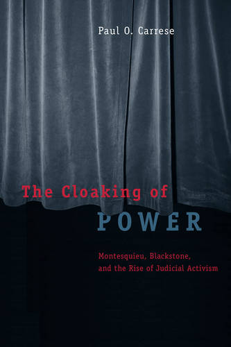 The Cloaking of Power: Montesquieu, Blackstone, and the Rise of Judicial Activism (Paperback)