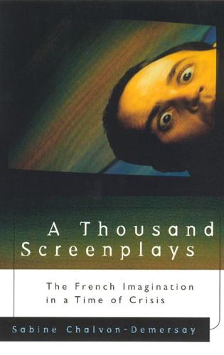 A Thousand Screenplays: The French Imagination in a Time of Crisis (Hardback)